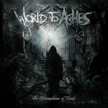 World to Ashes - In Contemplation of Death (2009)